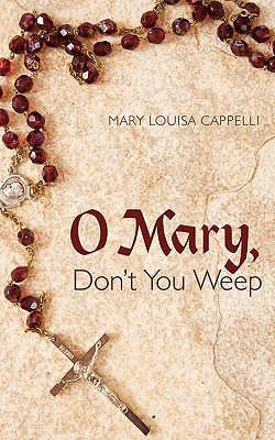 O Mary, Dont You Weep  by  Mary Louisa Cappelli