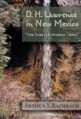 D. H. Lawrence in New Mexico: The Time is Different There  by  Arthur J. Bachrach