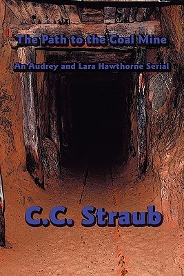 The Path to the Coal Mine: An Audrey and Lara Hawthorne Serial C.C. Straub