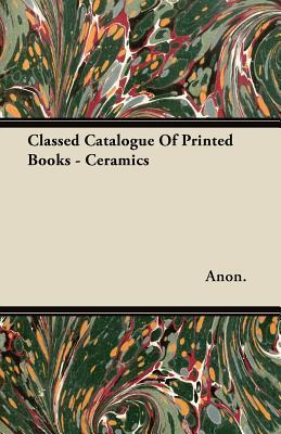 Classed Catalogue of Printed Books - Ceramics Anonymous