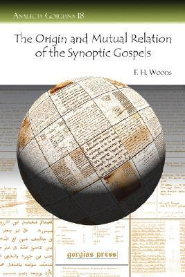 The Origin and Mutual Relation of the Synoptic Gospels  by  F. Woods