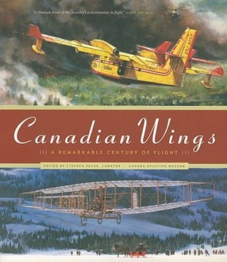 Canadian Wings: A Remarkable Century of Flight Stephen Payne