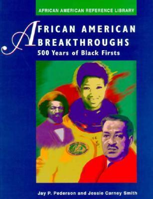 African American Breakthroughs Edition 1.: 500 Years of Black Firsts Jay P. Pederson