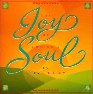 The Joy of Owning a Soul  by  Steven Edsey