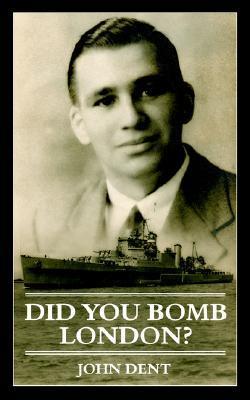 Did You Bomb London?  by  John Dent