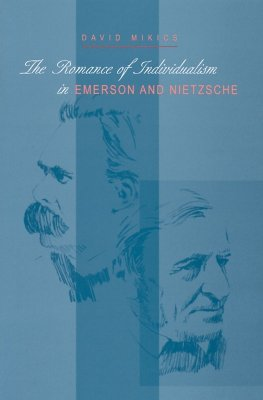The Romance of Individualism in Emerson & Nietzsche (Series In Continental Thought) (Series In Continental Thought) David Mikics