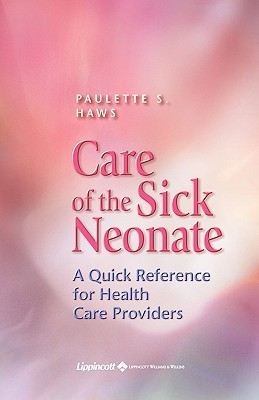 Care of the Sick Neonate: A Quick Reference Guide for Health Care Providers Paulette S Haws