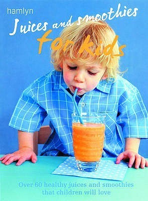 Juices And Smoothies For Kids Unknown Author 27