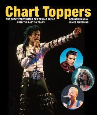 Chart Toppers: The Great Performers Of Popular Music Over The Last 50 Years Bob Brunning