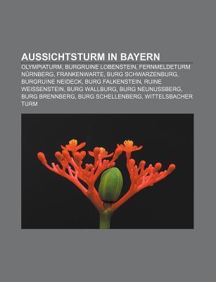 Aussichtsturm in Bayern: Olympiaturm, Burgruine Lobenstein, Fernmeldeturm N Rnberg, Frankenwarte, Burg Schwarzenburg, Burgruine Neideck Source Wikipedia