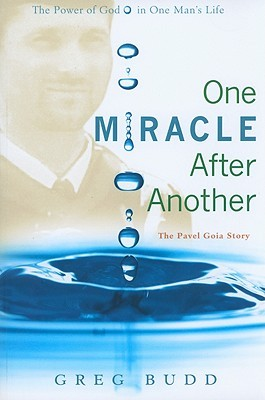 One Miracle After Another: The Pavel Goia Story  by  Greg Budd