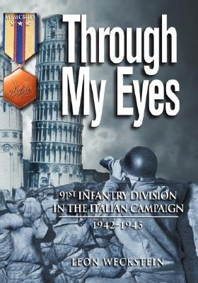 Through My Eyes: 91st Infantry Division in the Italian Campaign  by  Leon Weckstein