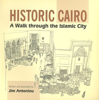 Historic Cairo - A Walk Through the Islamic City  by  Jim Antoniou