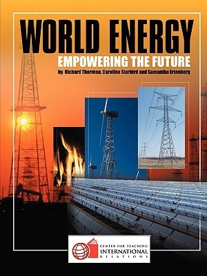 World Energy: Empowering the Future  by  Richard Thornton