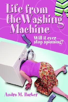 Life from the Washing Machine: Will It Ever Stop Spinning? Andra, M Barker