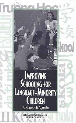 Improving Schooling for Language Minority Children: A Research Agenda National Research Council