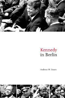 Kennedy in Berlin Andreas W. Daum