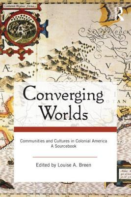 Converging Worlds: Communities and Cultures in Colonial America, a Sourcebook A. Breen Louise