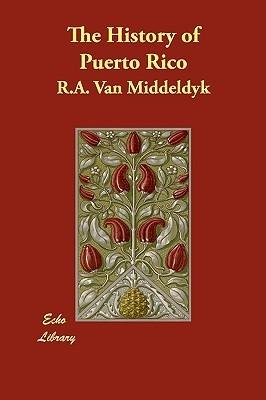 The History Of Puerto Rico  by  Rudolph Adams Van Middeldyk