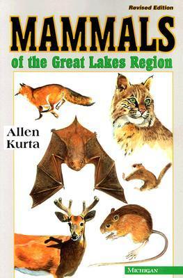 Mammals of the Great Lakes Region: Revised Edition Allen Kurta