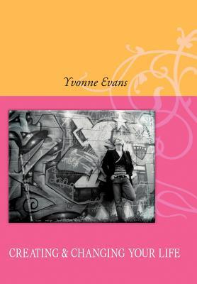 Creating & Changing Your Life Yvonne Evans