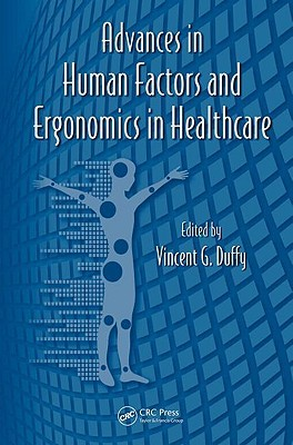 Advances in Human Factors and Ergonomics in Healthcare  by  Vincent G. Duffy