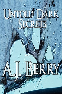Untold Dark Secrets A.J. Berry