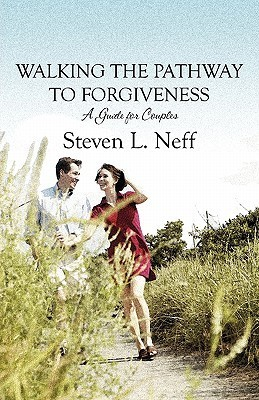 Walking the Pathway to Forgiveness: A Guide for Couples Steven L. Neff