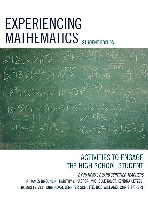 Experiencing Mathematics: Activities to Engage the High School Student  by  Breunlin R James