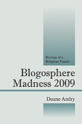 Blogosphere Madness 2009: Ravings of a Religious Fanatic  by  Duane Andry