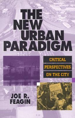 The New Urban Paradigm: Critical Perspectives on the City  by  Joe R. Feagin