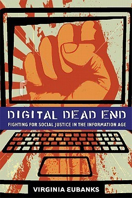 Digital Dead End: Fighting for Social Justice in the Information Age Virginia Eubanks