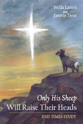 Only His Sheep Will Raise Their Heads: End Times Study Nelda Larson