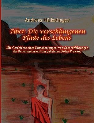 Tibet: Die Verschlungenen Pfade Des Lebens  by  Andreas Hllenhagen