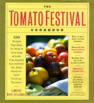 The Tomato Festival Cookbook: 150 Recipes that Make the Most of Your Crop of Lush, Vine-Ripened, Sun-Warmed, Fat, Juicy, Ready-to-Burst Heirloom Tomatoes  by  Lawrence Davis-Hollander