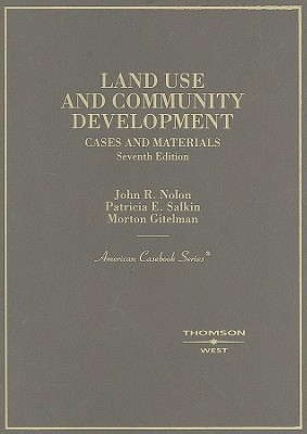 Land Use and Community Development: Cases and Materials  by  John R. Nolon