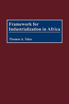 Framework for Industrialization in Africa Thomas A. Taku