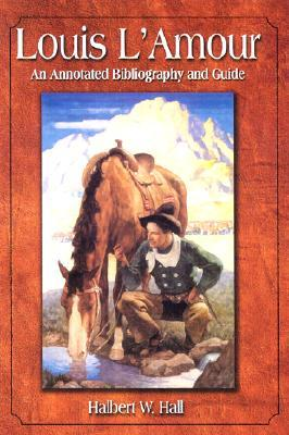 Louis LAmour: An Annotated Bibliography and Guide Halbert W. Hall