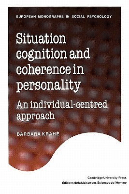 Situation Cognition and Coherence in Personality: An Individual-Centred Approach Barbara Krahé