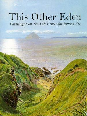 This Other Eden: Paintings from the Yale Center for British Art  by  Malcolm Warner