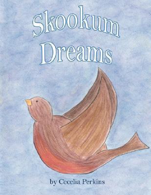 Skookum Dreams  by  Cecelia Perkins