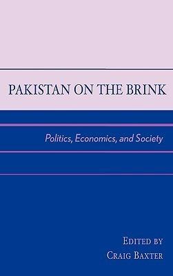 Pakistan on the Brink: Politics, Economics, and Society Craig Baxter