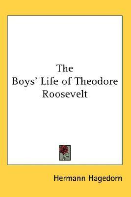 The Boys Life of Theodore Roosevelt  by  Hermann Hagedorn