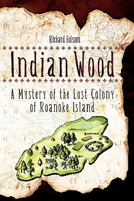 Indian Wood: A Mystery of the Lost Colony of Roanoke Island Richard Folsom