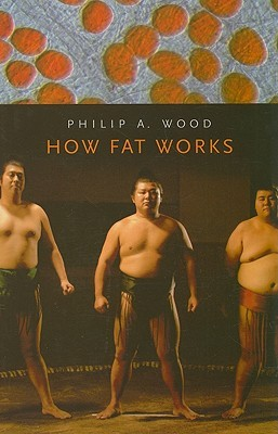 How Fat Works  by  Philip A. Wood