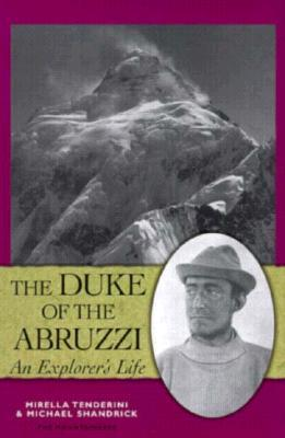 The Duke of the Abruzzi: An Explorers Life  by  Mirella Tenderini