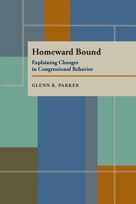 Homeward Bound: Explaining Changes in Congressional Behavior  by  Glenn R. Parker