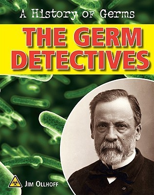The Germ Detectives Jim Ollhoff