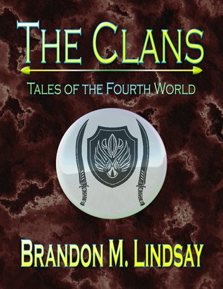 The Clans: Tales of the Fourth World  by  Brandon M. Lindsay