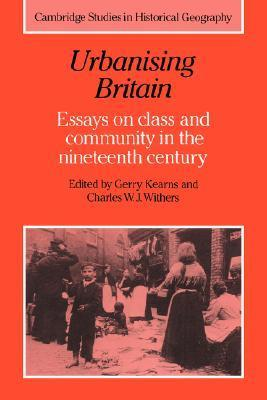 Urbanising Britain: Essays on Class and Community in the Nineteenth Century  by  Gerry Kearns